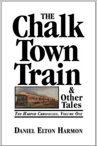 The Chalk Town Train & Other Tales (The Harper Chronicles, Volume One)