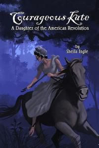 Courageous Kate: A Daughter of the American Revolution